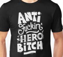 Anti Fuckin Hero Bitch Unisex T-Shirt