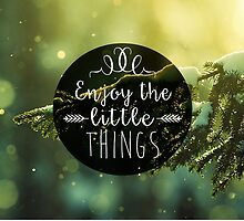 Enjoy the little things  by LexyLady