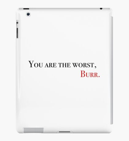 You are the worst, Burr iPad Case/Skin