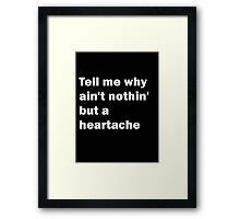 Tell Me Why Ain't Nothin' But A Heartache Framed Print
