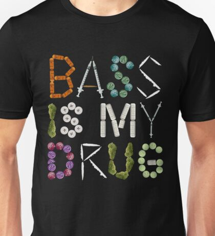 BASS IS MY DRUG Unisex T-Shirt