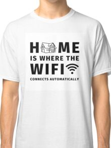 Home is where the wifi connects automatically Classic T-Shirt