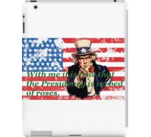Vote 2016 - With me it is true that the Presidency is no bed of roses. iPad Case/Skin