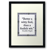 Better a Witty Fool - Shakespeare Framed Print