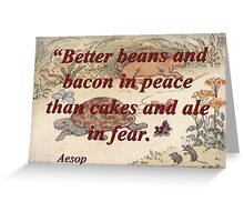 Better Beans And Bacon - Aesop Greeting Card