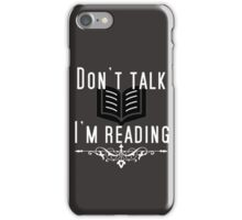 DON'T TALK! I'M READING! iPhone Case/Skin