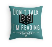 DON'T TALK! I'M READING! Throw Pillow