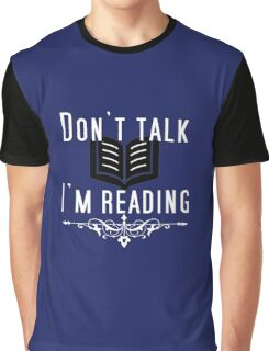 DON'T TALK! I'M READING! Graphic T-Shirt