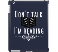 DON'T TALK! I'M READING! iPad Case/Skin