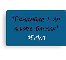 Remember I Am Always Batman Canvas Print