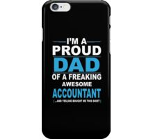 I'm a proud dad of a freaking awesome accountant iPhone Case/Skin