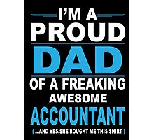 I'm a proud dad of a freaking awesome accountant Photographic Print