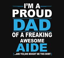 I'm a proud dad of a freaking awesome aide Unisex T-Shirt