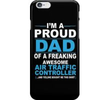 I'm a proud dad of a freaking awesome air traffic controller iPhone Case/Skin
