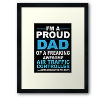 I'm a proud dad of a freaking awesome air traffic controller Framed Print
