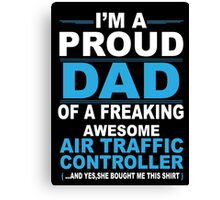 I'm a proud dad of a freaking awesome air traffic controller Canvas Print