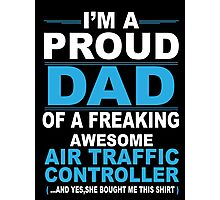 I'm a proud dad of a freaking awesome air traffic controller Photographic Print