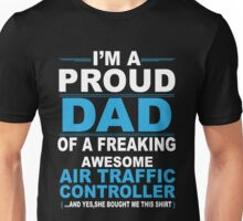 I'm a proud dad of a freaking awesome air traffic controller Unisex T-Shirt