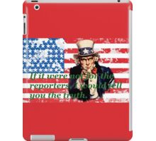Vote 2016 - If it were not for the reporters, I would tell you the truth. iPad Case/Skin
