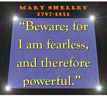 Beware For I Am Fearless - Shelley Photographic Print