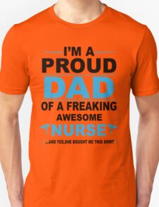 I'm a proud dad of a freaking awesome nurse T-Shirt