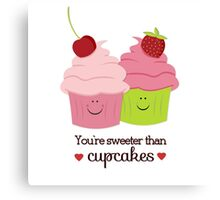 You're Sweeter Than Cupcakes Canvas Print