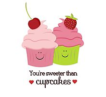 You're Sweeter Than Cupcakes Photographic Print