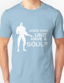 Does This Unit Have A Soul? T-Shirt