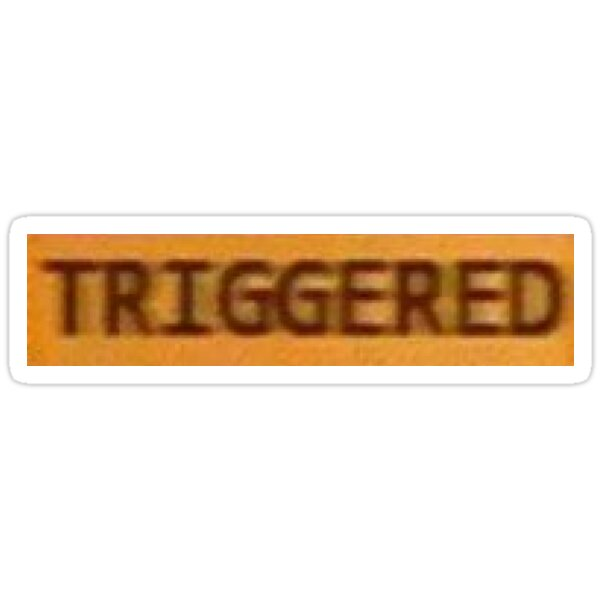 Quot Triggered Quot Stickers By Jaelee34 Redbubble