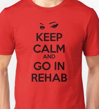 Keep Calm And Go In Rehab Unisex T-Shirt