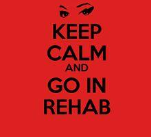Keep Calm And Go In Rehab Unisex T-Shirt