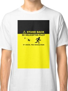 RC Helicopter Pilot - Stand Back Classic T-Shirt