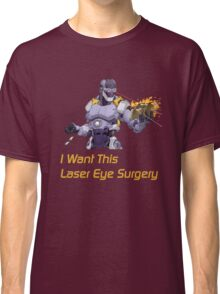 I want this laser eye surgery.  Classic T-Shirt