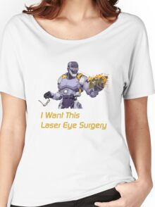 I want this laser eye surgery.  Women's Relaxed Fit T-Shirt