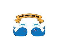 Whales Need Love Too by Sarah Huntington
