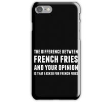 The Difference Between French Fries and Your Opinion in white iPhone Case/Skin