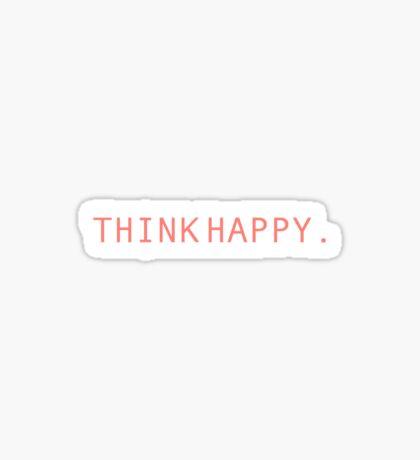 Think Happy Sticker