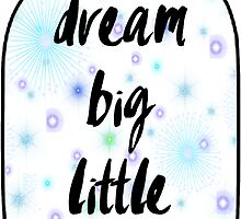 Dream Big Little One by sophhsophh