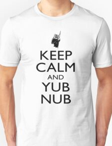 Keep Calm & Yub Nub Unisex T-Shirt