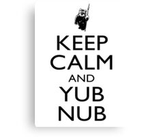 Keep Calm & Yub Nub Canvas Print