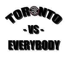 Toronto vs Everybody - Raptors  Photographic Print