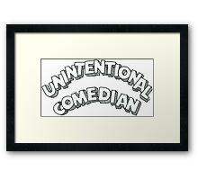 Unintentional Comedian Framed Print