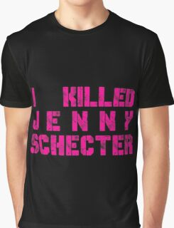 I killed Jenny Schecter - The L Word Graphic T-Shirt