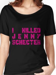 I killed Jenny Schecter - The L Word Women's Relaxed Fit T-Shirt