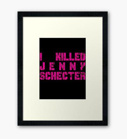 I killed Jenny Schecter - The L Word Framed Print
