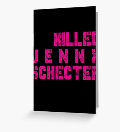 I killed Jenny Schecter - The L Word Greeting Card
