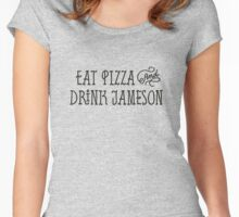 Eat Pizza and Drink Jameson Women's Fitted Scoop T-Shirt