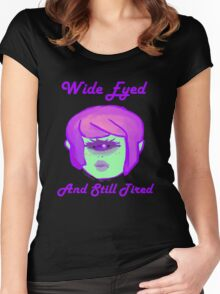 Wide Eyed and Still Tired Women's Fitted Scoop T-Shirt