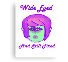 Wide Eyed and Still Tired Canvas Print