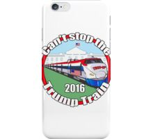 Can't stop the Trump train  iPhone Case/Skin